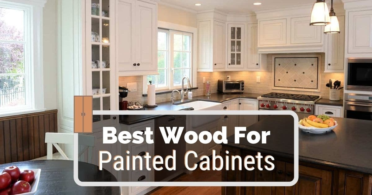 Best Wood For Painted Cabinets, Best Wood For Cabinets