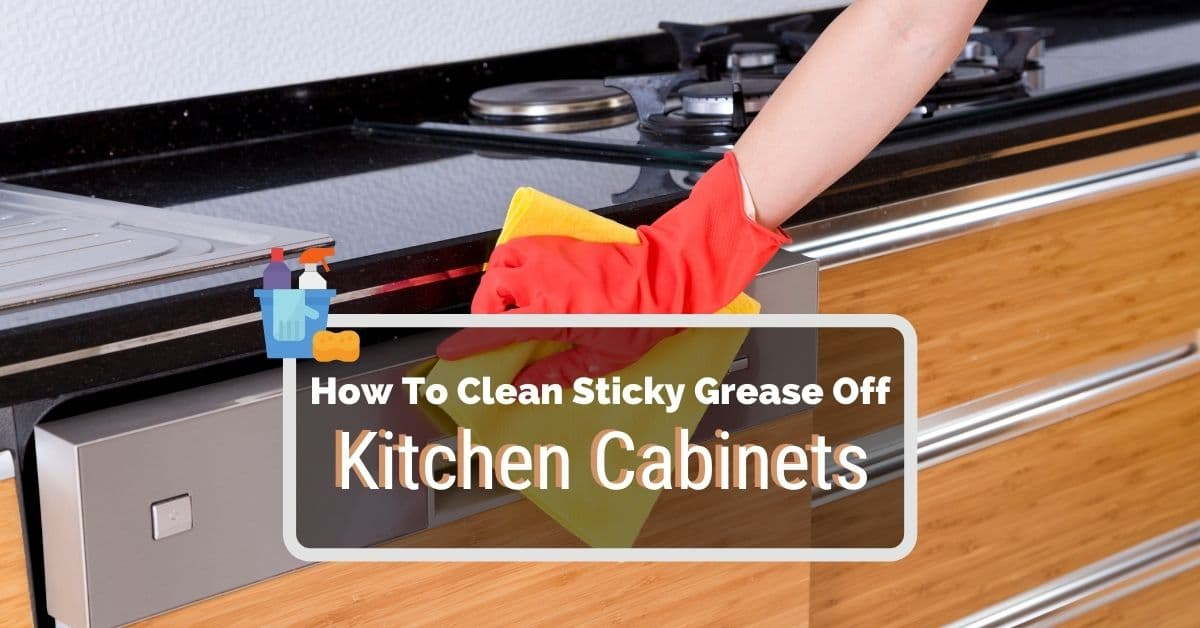 How To Clean Sticky Grease Off Kitchen, Best Cleaner To Clean Grease Off Kitchen Cabinets